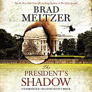 The President's Shadow     The Culper Ring Series              By:                                                                                                                                 Brad Meltzer                               Narrated by:                                                                                                                                 Scott Brick                      Length: 11 hrs and 39 mins     2,593 ratings     Overall 4.1