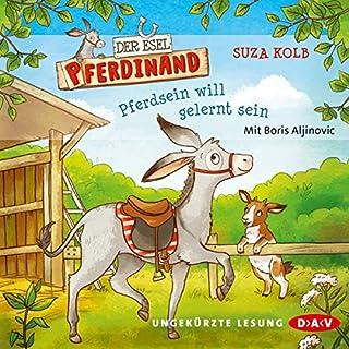 Pferdsein will gelernt sein     Der Esel Pferdinand 1              Autor:                                                                                                                                 Kolb Suza                               Sprecher:                                                                                                                                 Boris Aljinovic                      Spieldauer: 2 Std.     14 Bewertungen     Gesamt 4,5