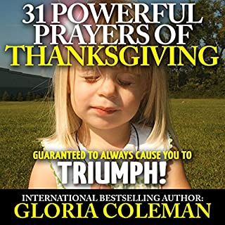 31 Powerful Prayers of Thanksgiving - Guaranteed to Always Cause You to Triumph!     31 Powerful Prayers Series, Book 4              By:                                                                                                                                 Gloria Coleman                               Narrated by:                                                                                                                                 Hillary Hawkins                      Length: 38 mins     4 ratings     Overall 5.0