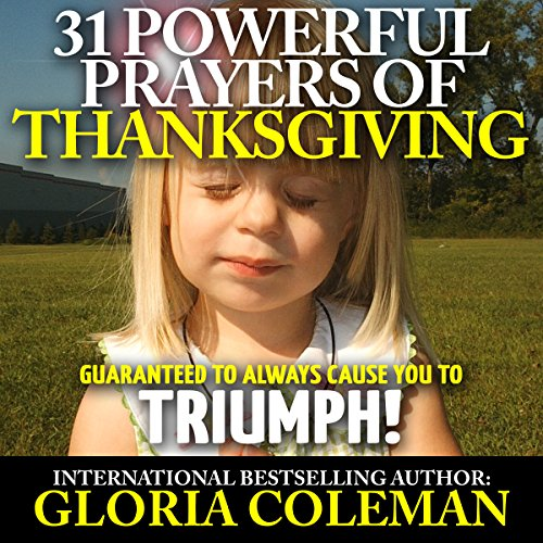 31 Powerful Prayers of Thanksgiving - Guaranteed to Always Cause You to Triumph!  By  cover art