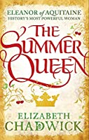 The Summer Queen: A loving mother. A betrayed wife. A queen beyond compare. (Eleanor of Aquitaine trilogy)