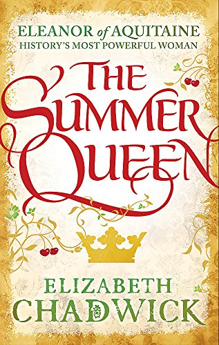 The Summer Queen: A loving mother. A betrayed wife. A queen beyond compare. (Eleanor of Aquitaine trilogy, Band 1)