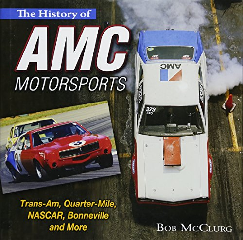 Compare Textbook Prices for The History of AMC Motorsports: Trans-Am, Quarter-Mile, NASCAR, Bonneville and More  ISBN 9781613251775 by McClurg, Bob