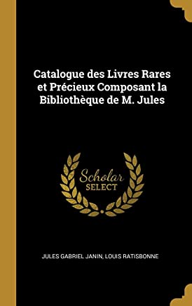 Catalogue des Livres Rares et Précieux Composant la Bibliothèque de M. Jules