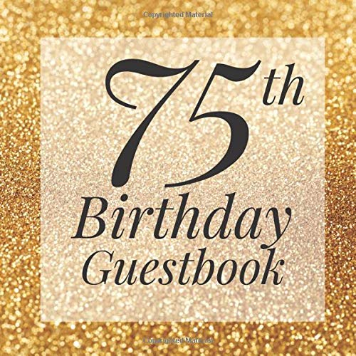 75th Birthday Guestbook: Gold Glitter Sparkle Dust Guest Book- Elegant 75 Birthday Wedding Anniversary Party Signing Message Book - Gift Log & Photo ... Keepsake Present - Special Memories Ideas