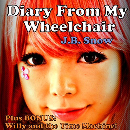 Diary from My Wheelchair PLUS Willy and the Time Machine Part 1: Collection of Adventures for Kids audiobook cover art