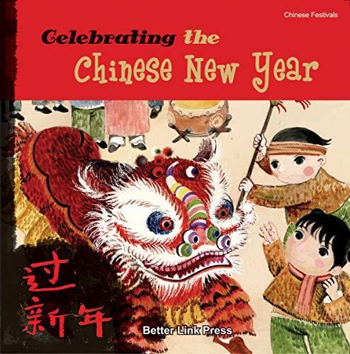 Celebrating the Chinese New Year (Chinese Festivals)