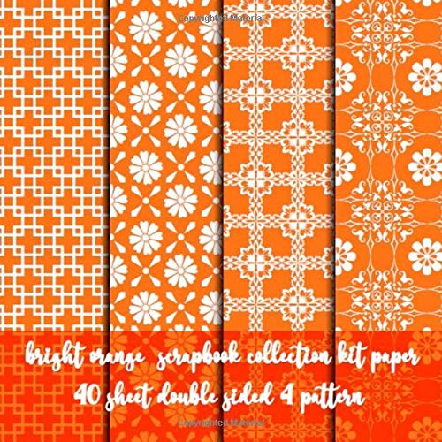 bright orange scrapbook collection kit paper - 40 sheet double sided 4 patterns: 8x8 paper for scrapbooking  & DIY craft - origami - decoupage - paper ... - Decorative crafting Paper for  invitation &