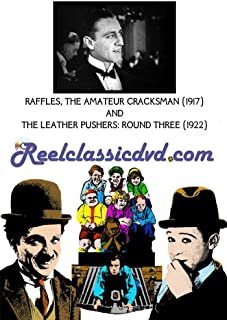 RAFFLES, THE AMATEUR CRACKSMAN (1917) and THE LEATHER PUSHERS:ROUND THREE (1922)