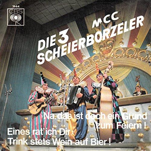 Scheierborzeller, Die 3 / Na, das ist doch ein Grund zum Feiern! / Eines rat´ich Dir: Trink stets Wein auf Bier! / Bildhülle / CBS 1664 / Deutsche Pressung / 7 Zoll Vinyl Single Schallplatte /