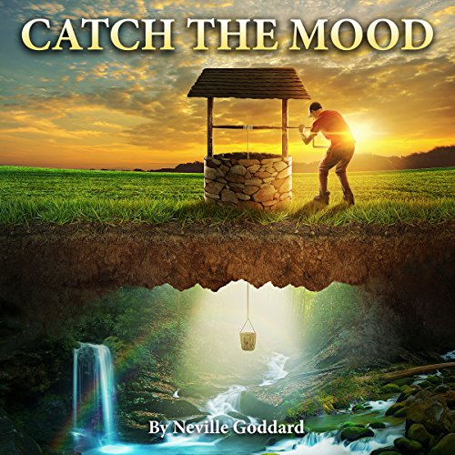 Neville Goddard Lectures: Catch the Mood audiobook cover art