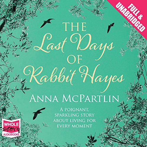 The Last Days of Rabbit Hayes Audiobook By Anna McPartlin cover art