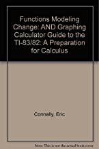 Functions Modeling Change: A Preparation for Calculus Graphing Calculator Guide for the TI–83/82