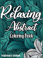 Relaxing Abstract coloring Book: A Mindfulness Coloring book for adults with relaxing and stress relief patterns
