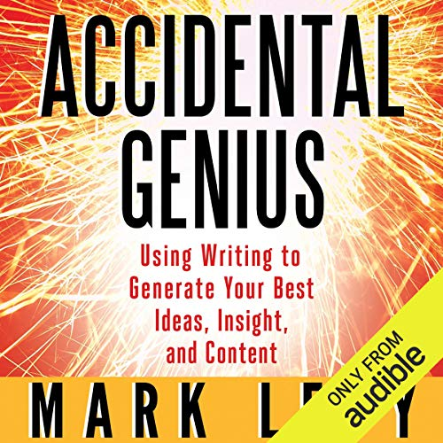 Accidental Genius      Using Writing to Generate Your Best Ideas, Insight and Content              By:                                                                                                                                 Mark Levy                               Narrated by:                                                                                                                                 Bronson Pinchot                      Length: 4 hrs and 27 mins     7 ratings     Overall 4.3