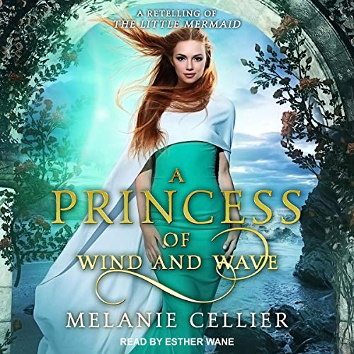 A Princess of Wind and Wave: A Retelling of The Little Mermaid Audiobook By Melanie Cellier cover art