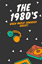 The 1980's: When Music Was Good : Funny Alternative Birthday Lined Journal For The Music Lover In Your Life Lined Notebook 6