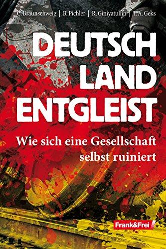 Deutschland entgleist: Wie sich eine Gesellschaft selbst ruiniert
