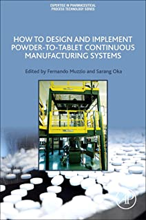 How to Design and Implement Powder-to-Tablet Continuous Manufacturing Systems (Expertise in Pharmaceutical Process Technology)