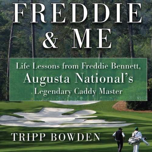 Freddie & Me: Life Lessons from Freddie Bennett, Augusta National's Legendary Caddie Master cover art