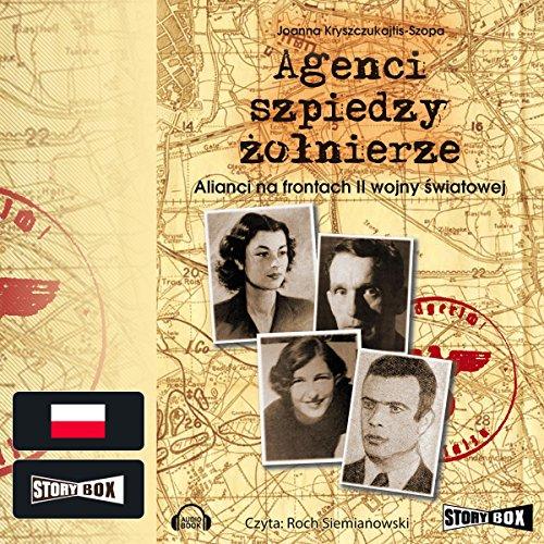 Agenci, szpiedzy, zolnierze     Alianci na frontach II wojny swiatowej              By:                                                                                                                                 Joanna Kryszczukajtis-Szopa                               Narrated by:                                                                                                                                 Roch Siemianowski                      Length: 8 hrs and 4 mins     1 rating     Overall 5.0