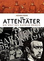 Der Attentaeter: Die Welt des Gavrilo Princip