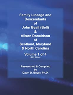 Family Lineage and Descendants of John Beall (Bell) & Alison Donaldson of Scotland, Maryland & North Carolina: Volume 1 of...