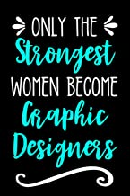 Only the Strongest Women Become Graphic Designers: Lined Journal Notebook for Female Graphic Designers