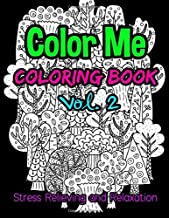 Color Me: Coloring Book Stress Relieving and Relaxation Vol. 2: 25 Unique Coloring Designs and Stress Relieving Patterns for Adult Relaxation, Meditation, and Happiness