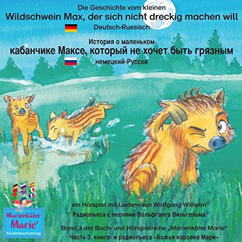 Die Geschichte vom kleinen Wildschwein Max, der sich nicht dreckig machen will. Deutsch-Russisch Titelbild