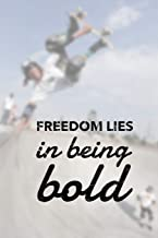 Freedom Lies In Being Bold: Skateboarding notebook journal for skaters