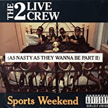 Sports Weekend (As Nasty As They Wanna Be Part 2)