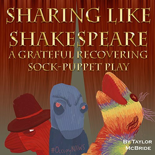 Sharing like Shakespeare: A Grateful Recovering Sock Puppet Play audiobook cover art