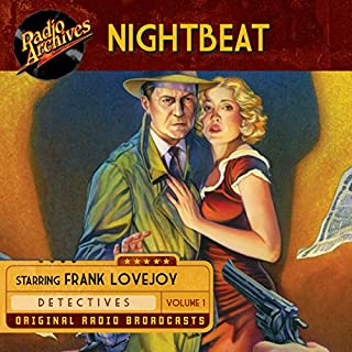 Nightbeat, Volume 1                   By:                                                                                                                                 NBC Radio                               Narrated by:                                                                                                                                 Frank Lovejoy,                                                                                        full cast                      Length: 9 hrs and 50 mins     1 rating     Overall 3.0