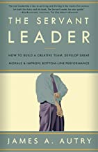 The Servant Leader: How to Build a Creative Team, Develop Great Morale, and Improve Bottom-Line Performance