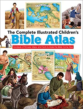 The Complete Illustrated Children s Bible Atlas  Hundreds of Pictures Maps and Facts to Make the Bible Come Alive  The Complete Illustrated Children's Bible Library