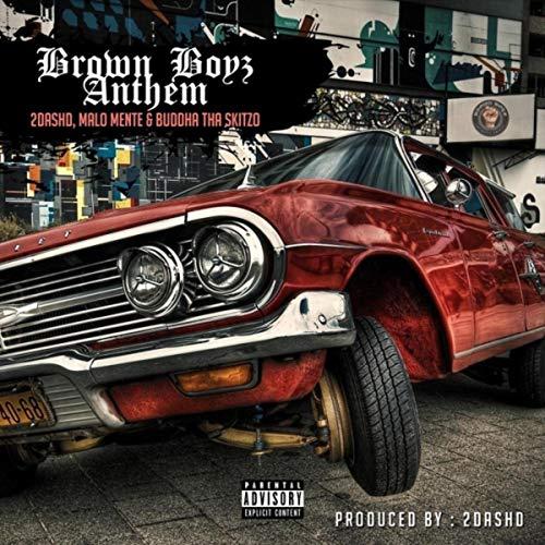 Brownboyz Anthem (feat. Malo Mente & Buddha Tha Skitzo) [Explicit]