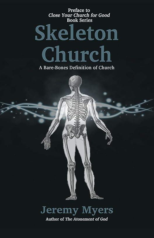 Skeleton Church: A Bare-Bones Definition of Church (Close Your Church for Good, Preface)