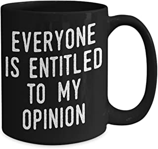 Everyone Is Entitled To My Opinion Funny Coffee Mug