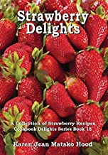 Strawberry Delights: A Collection of Strawberry Recipes (Cookbook Delights) by Karen Jean Matsko Hood (2005-01-15)