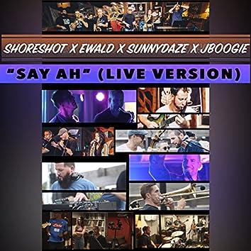 Say Ah (Live Version)