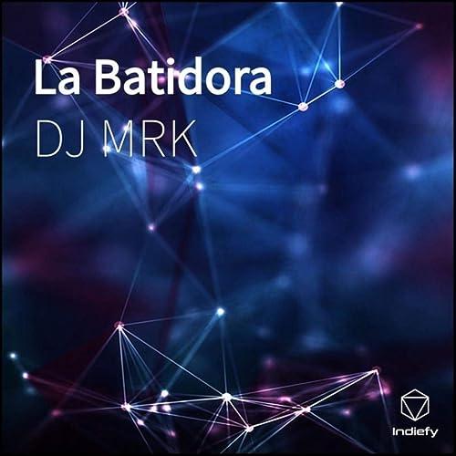La Batidora by DJ MRK on Amazon Music - Amazon.com