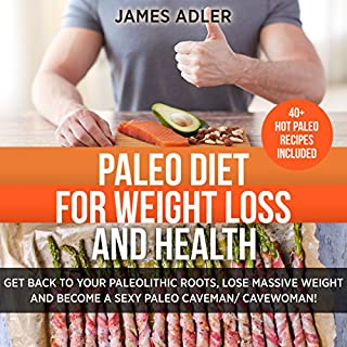 Paleo Diet for Weight Loss and Health: Get Back to Your Paleolithic Roots, Lose Massive Weight, and Become a Sexy Paleo Caveman/Cavewoman, Volume 1 audiobook cover art