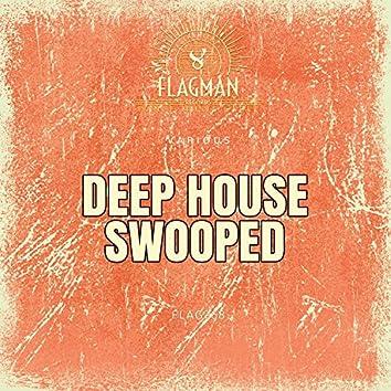Deep House Swooped