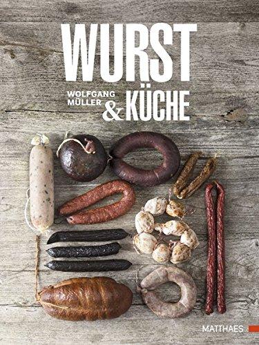 Wurst & Küche - Theorie, Wurstrezepte & Gerichte