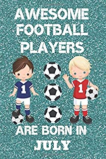 Awesome Football Players Are Born In July: Boys football Gifts. This Football Notebook for Boys or Football Journal for boys is 6x9in with 120 lined ... Birthdays and School. Boys Football presents.