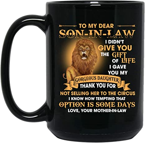 Funny Lion Son-In-Law Coffee Mug White Gift for Daughter In Law From Mother In Law Lion To My Dear Son In Law I Didnt Give You The Gift Of Life I Gave You My Gorgeous Daughter Mug