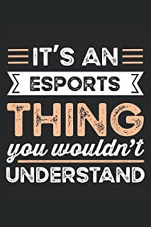 It's an Esports Thing Funny gaming Gift: 6x9 Notes, Diary, Journal 110 Page