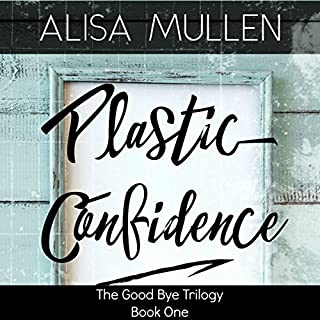 Plastic Confidence     Good Bye Trilogy, Book 1              By:                                                                                                                                 Alisa Mullen                               Narrated by:                                                                                                                                 Lucy Lowe                      Length: 8 hrs and 17 mins     21 ratings     Overall 4.3