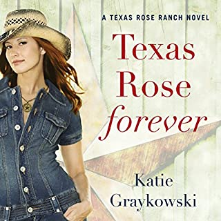Texas Rose Forever     A Texas Rose Ranch Novel, Book 1              By:                                                                                                                                 Katie Graykowski                               Narrated by:                                                                                                                                 Natalie Ross                      Length: 8 hrs and 53 mins     188 ratings     Overall 4.4